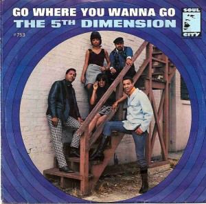 Go Where You Wanna Go / The 5th Dimension