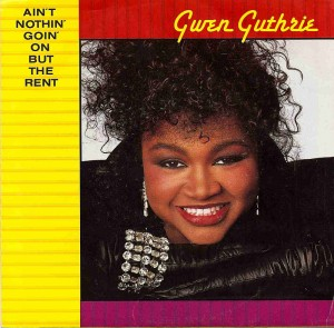 Ain't Nothin' Goin' On But The Rent / Gwen Guthrie